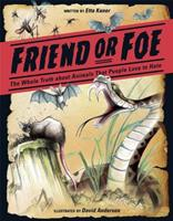 Friend or Foe: The Whole Truth about Animals That People Love to Hate 177147064X Book Cover