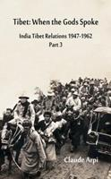 Tibet: When the Gods Spoke India Tibet Relations (1947-1962) Part 3 (July 1954 - February 1957) 9388161564 Book Cover
