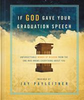 If God Gave Your Graduation Speech: Unforgettable Words of Widsom from the One Who Knows Everything About You 1609367545 Book Cover