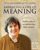 Embracing a Life of Meaning: Kathleen Norris on Discovering What Matters 1606741136 Book Cover