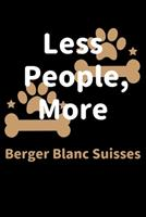 Less People, More Berger Blanc Suisses: Journal (Diary, Notebook) Funny Dog Owners Gift for Berger Blanc Suisse Lovers 170817222X Book Cover