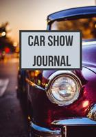 Car Show Journal: Notebook for Recording Year, Make, Model, and Modifications, Great Gift for Automobile Enthusiasts 1710333006 Book Cover