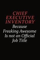 Chief Executive Inventory Because Freaking Awesome Is Not An Official Job Title: Career journal, notebook and writing journal for encouraging men, women and kids. A framework for building your career. 1691041890 Book Cover