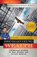 Decolonizing Wealth, Second Edition: Indigenous Wisdom to Heal Divides and Restore Balance
