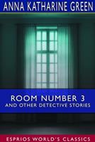 Room Number 3 and Other Detective Stories 1511750227 Book Cover