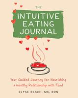 The Intuitive Eating Journal: Your Guided Journey for Nourishing a Healthy Relationship with Food 1684037085 Book Cover
