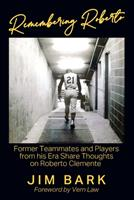 Remembering Roberto: Former Teammates and Players from his Era Share Thoughts on Roberto Clemente 1977242340 Book Cover