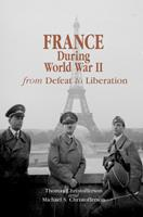 France during World War II: From Defeat to Liberation (World War II: the Global, Human, and Ethical Dimension, 1541-0293) 0823225631 Book Cover