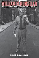 William M. Kunstler: The Most Hated Lawyer in America 0814751504 Book Cover