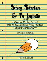 Story Starters For The Imagination: Volume 3, A Creative Writing Journal With 60 One-Sentence Story Starters To Spark Your Creativity, 8.5 X 11 College Rule Lined 120 Page Notebook 1696458188 Book Cover