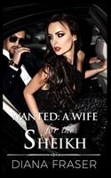 Wanted: A Wife for the Sheikh: Prequel to Desert Kings Series 1927323290 Book Cover