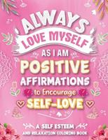 Always Love Myself As I Am Positive Affirmations to Encourage Self-Love: A Self-Esteem and Relaxation Coloring Book 0578960141 Book Cover