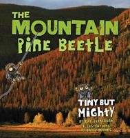 The Mountain Pine Beetle: Tiny But Mighty 0871089580 Book Cover