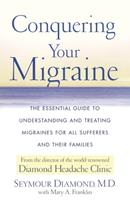 Conquering Your Migraine: The Essential Guide to Understanding and Treating Migraines for all Sufferers and Their Families 0684873109 Book Cover