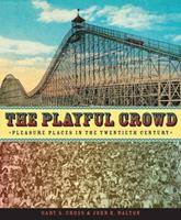 The Playful Crowd: Pleasure Places in the Twentieth Century 0231127243 Book Cover
