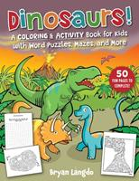 Dinosaurs!: A Coloring and Activity Book for Kids with Word Puzzles, Mazes, and More 151076335X Book Cover