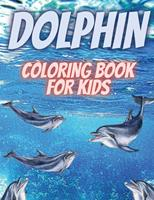 Dolphin Coloring Book For Kids: Relaxing Coloring Book For Kids.Dolphin Coloring Book For Kids Ages 3-6,4-8 1326422359 Book Cover