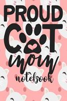 Proud cat Mom - Notebook: Cute Cat Themed Notebook Gift For Women 110 Blank Lined Pages With Kitty Cat Quotes 1710292288 Book Cover