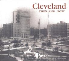 Cleveland Then and Now (Then & Now) 1571458794 Book Cover