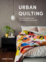 Urban Quilting : Quilt Patterns for the Modern-Day Quilter