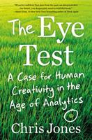 The Eye Test: A Case for Human Creativity in the Age of Analytics 1538730677 Book Cover