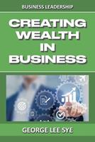 Creating Wealth IN Business: Key Considerations for Creating Wealth IN This Vehicle We Call Business 0648968375 Book Cover