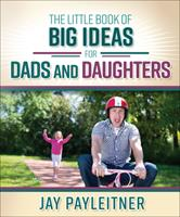 The Little Book of Big Ideas for Dads and Daughters 0736961984 Book Cover