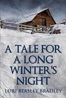 A Tale For A Long Winter's Night: Large Print Edition 103428620X Book Cover