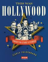 This Was Hollywood: Forgotten History from Tinseltown's Glorious Past
