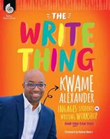 The Write Thing: Kwame Alexander Engages Students in Writing Workshop 1493888420 Book Cover