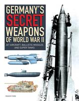 Germany's Secret Weapons of World War II: Jet Aircraft, Ballistic Missiles and Super Tanks 183886072X Book Cover