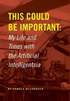 This Could Be Important: My Life and Times with the Artificial Intelligentsia 0359901344 Book Cover