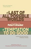 The Last of All Possible Worlds and The Temptation to Do Good: Two Novels by Peter F. Drucker 1589881087 Book Cover