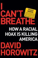 I Can't Breathe: How a Racial Hoax Is Killing America 1684512182 Book Cover