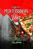 Mediterranean diet cookbook 1: 25 Pasta & Pizza recipes. Burn fat with the most loved Mediterranean dishes. Let your carb intake be delicious without feeling on a strict diet (10 Panini recipes includ 1914412001 Book Cover