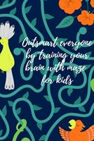 Outsmart everyone by training your brain with maze for kids 1034266454 Book Cover