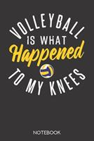 Volleyball is what happened to my knees.: Notebook with 120 blank pages in 6x9 inch format 1708022147 Book Cover