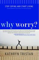 Why Worry?: Stop Coping and Start Living