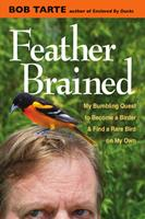 Feather Brained: My Bumbling Quest to Become a Birder and Find  a Rare Bird on My Own 0472119869 Book Cover