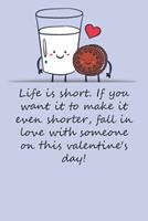 Valentines day gifts: Life is short. If you want it to make it even shorter, fall in love with someone: Notebook gift for best friendValentine's Day Ideas For friends Anniversary Birthday 1657967247 Book Cover