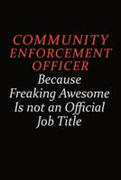 Community Enforcement Officer Because Freaking Awesome Is Not An Official Job Title: Career journal, notebook and writing journal for encouraging men, women and kids. A framework for building your car 169105268X Book Cover