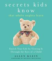 Secrets Kids Know…that Adults Oughta Learn: Enriching Your Life by Viewing It Through The Eyes of a Child 1632280531 Book Cover