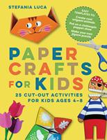 Paper Crafts for Kids : 25 Cut-Out Activities for Kids Ages 4-8