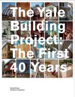 The Yale Building Project: The First 40 Years 0300123167 Book Cover
