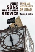 Your Sons Are at Your Service: Tunisia's Missionaries of Jihad 0231193777 Book Cover