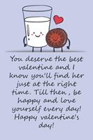 Valentines day gifts: You deserve the best valentine and I know you'll find her just at the right time: Notebook gift for best friendValentine's Day Ideas For friends Anniversary Birthday 1657973662 Book Cover
