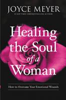 Healing the Soul of a Woman: How to Overcome Your Emotional Wounds 1455560243 Book Cover