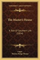 The Master's House: A Tale Of Southern Life (1854) 1167231643 Book Cover