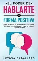 El poder de hablarte en forma positiva: Cmo detener los pensamientos negativos, dominar las emociones y vivir tu vida de la mejor manera 399104028X Book Cover