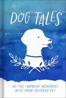Dog Tales: In-the-Moment Memories with your Beloved Pet 0736971475 Book Cover
